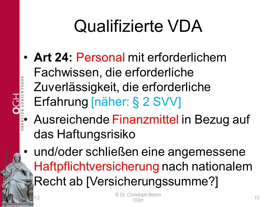 Qualifizierte VDA Art 24: Personal mit erforderlichem Fachwissen, die erforderliche Zuverlässigkeit, die erforderliche Erfahrung [näher: § 2 SVV] Ausr