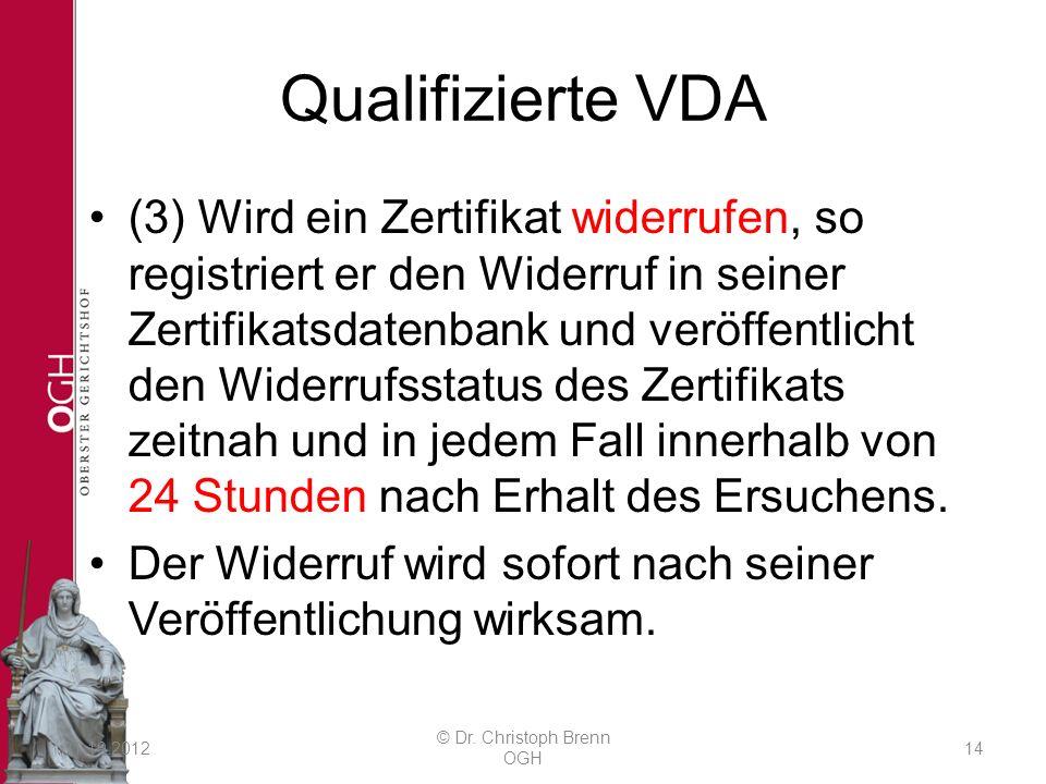Qualifizierte VDA (3) Wird ein Zertifikat widerrufen, so registriert er den Widerruf in seiner Zertifikatsdatenbank und veröffentlicht den Widerrufsstatus des Zertifikats zeitnah und in jedem Fall innerhalb von 24 Stunden nach Erhalt des Ersuchens.