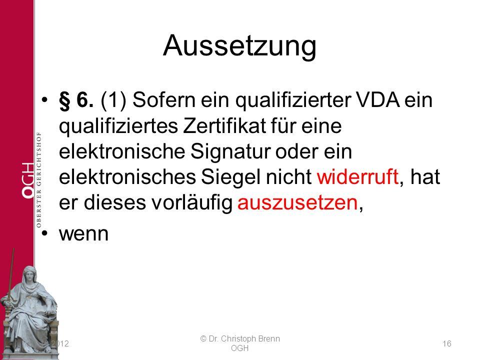 Aussetzung § 6. (1) Sofern ein qualifizierter VDA ein qualifiziertes Zertifikat für eine elektronische Signatur oder ein elektronisches Siegel nicht w