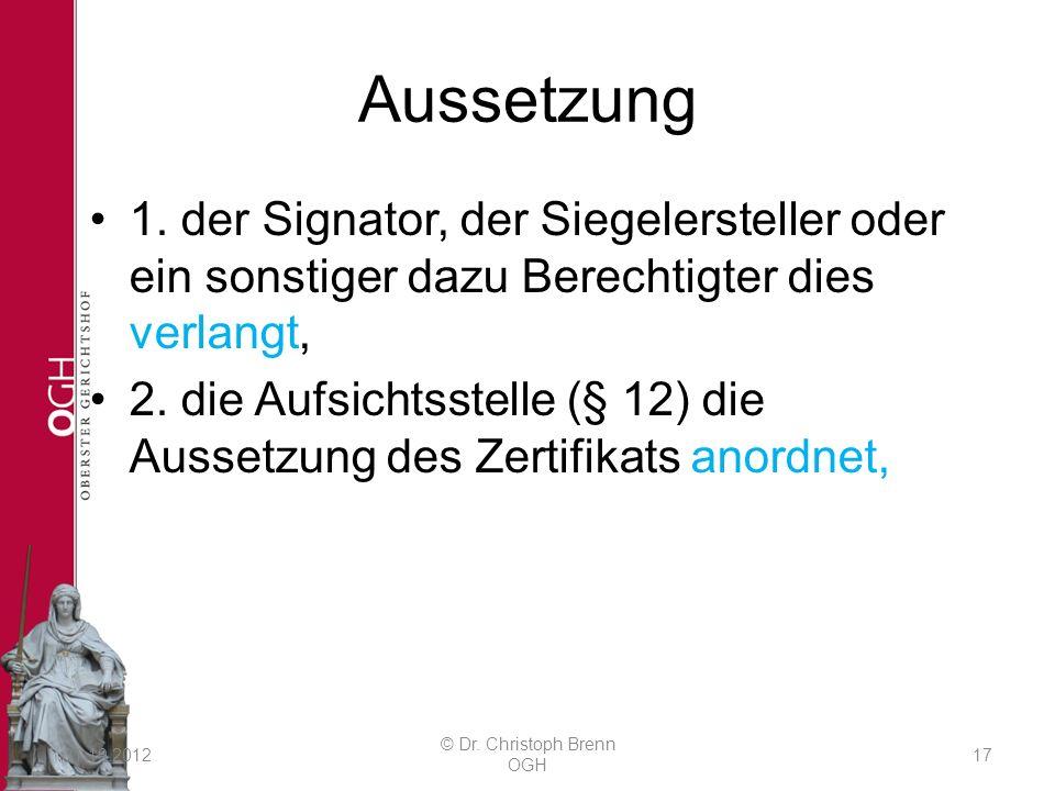Aussetzung 1. der Signator, der Siegelersteller oder ein sonstiger dazu Berechtigter dies verlangt, 2. die Aufsichtsstelle (§ 12) die Aussetzung des Z