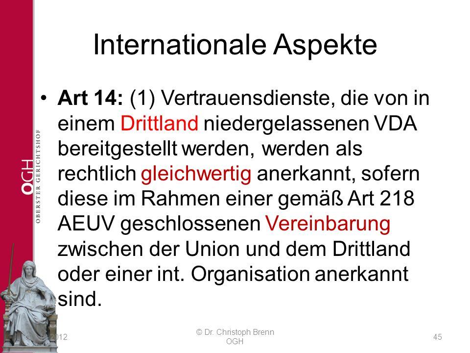 Internationale Aspekte Art 14: (1) Vertrauensdienste, die von in einem Drittland niedergelassenen VDA bereitgestellt werden, werden als rechtlich gleichwertig anerkannt, sofern diese im Rahmen einer gemäß Art 218 AEUV geschlossenen Vereinbarung zwischen der Union und dem Drittland oder einer int.