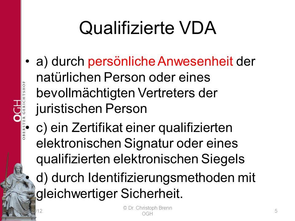 Qualifizierte VDA a) durch persönliche Anwesenheit der natürlichen Person oder eines bevollmächtigten Vertreters der juristischen Person c) ein Zertifikat einer qualifizierten elektronischen Signatur oder eines qualifizierten elektronischen Siegels d) durch Identifizierungsmethoden mit gleichwertiger Sicherheit.