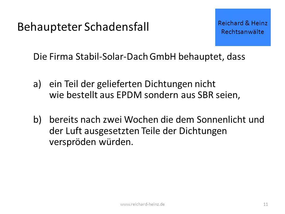 Behaupteter Schadensfall Die Firma Stabil-Solar-Dach GmbH behauptet, dass a)ein Teil der gelieferten Dichtungen nicht wie bestellt aus EPDM sondern aus SBR seien, b)bereits nach zwei Wochen die dem Sonnenlicht und der Luft ausgesetzten Teile der Dichtungen verspröden würden.