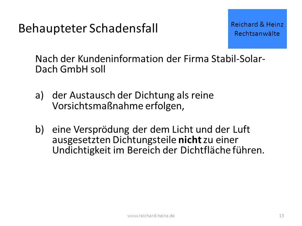 Behaupteter Schadensfall Nach der Kundeninformation der Firma Stabil-Solar- Dach GmbH soll a)der Austausch der Dichtung als reine Vorsichtsmaßnahme erfolgen, b)eine Versprödung der dem Licht und der Luft ausgesetzten Dichtungsteile nicht zu einer Undichtigkeit im Bereich der Dichtfläche führen.