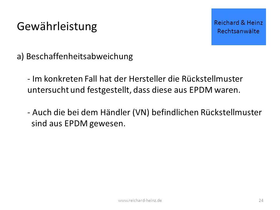 Gewährleistung a) Beschaffenheitsabweichung - Im konkreten Fall hat der Hersteller die Rückstellmuster untersucht und festgestellt, dass diese aus EPDM waren.