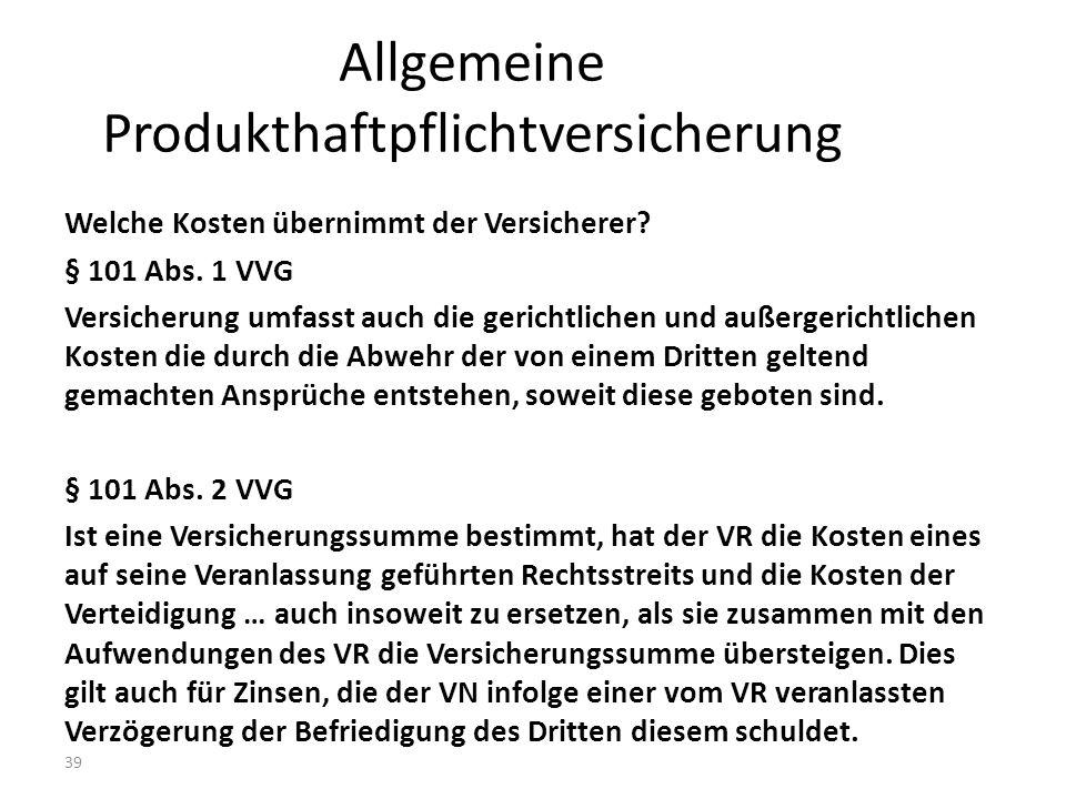 39 Allgemeine Produkthaftpflichtversicherung Welche Kosten übernimmt der Versicherer.