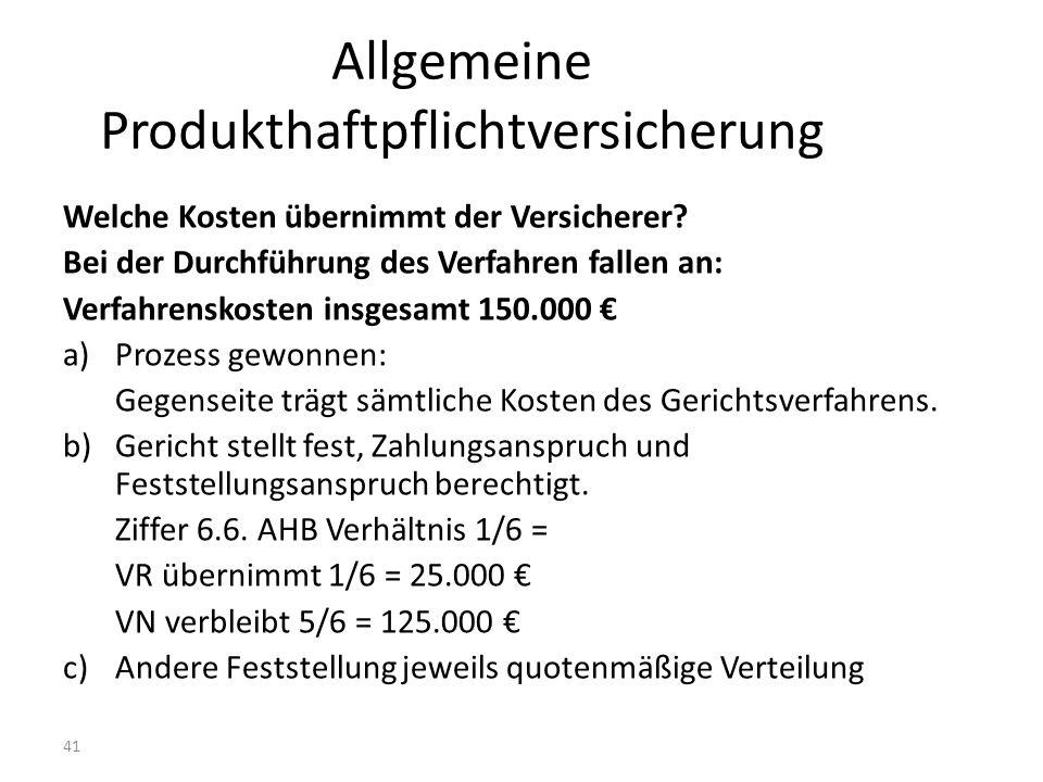 41 Allgemeine Produkthaftpflichtversicherung Welche Kosten übernimmt der Versicherer.