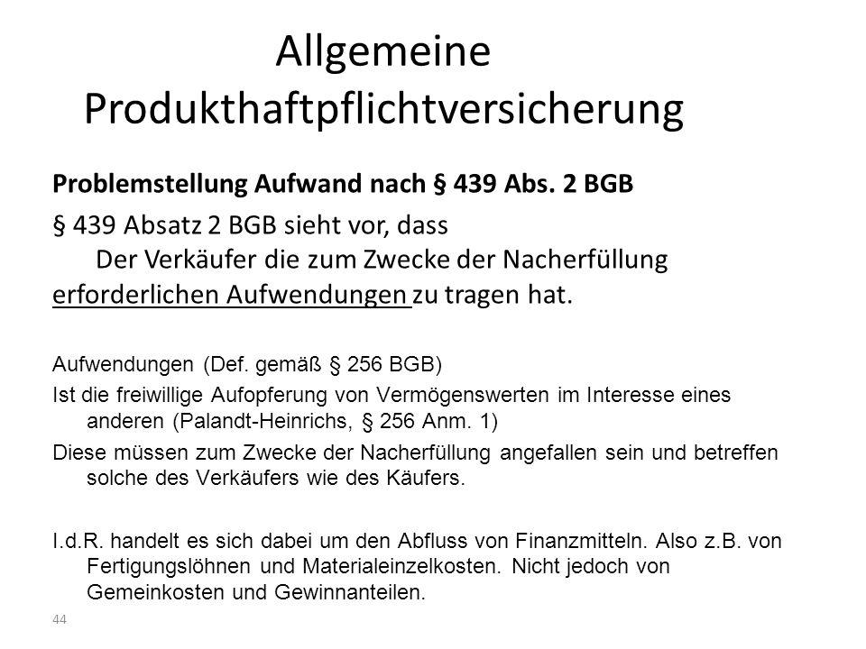 44 Allgemeine Produkthaftpflichtversicherung Problemstellung Aufwand nach § 439 Abs.