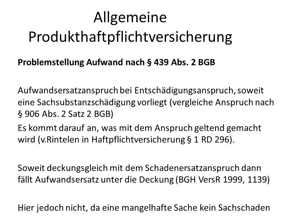 46 Allgemeine Produkthaftpflichtversicherung Problemstellung Aufwand nach § 439 Abs.