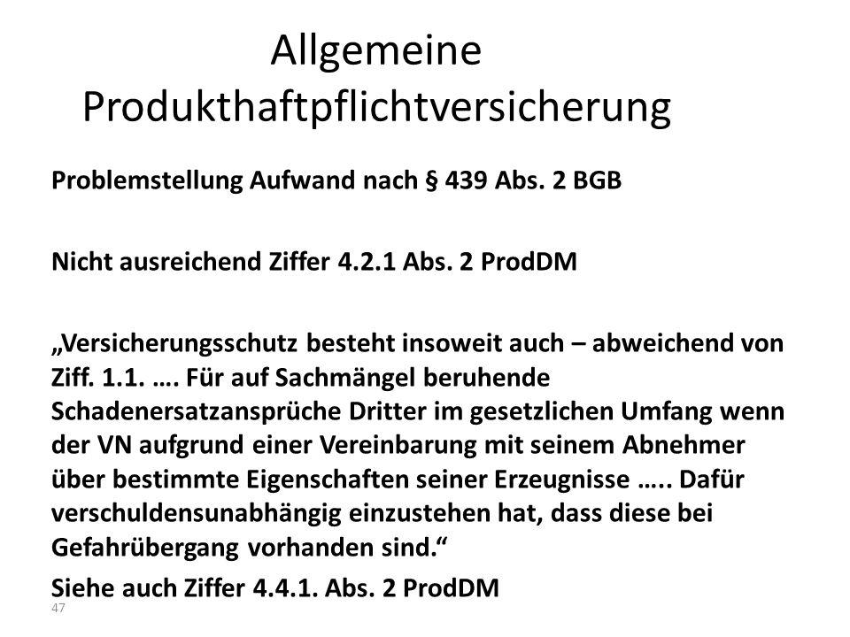 47 Allgemeine Produkthaftpflichtversicherung Problemstellung Aufwand nach § 439 Abs.