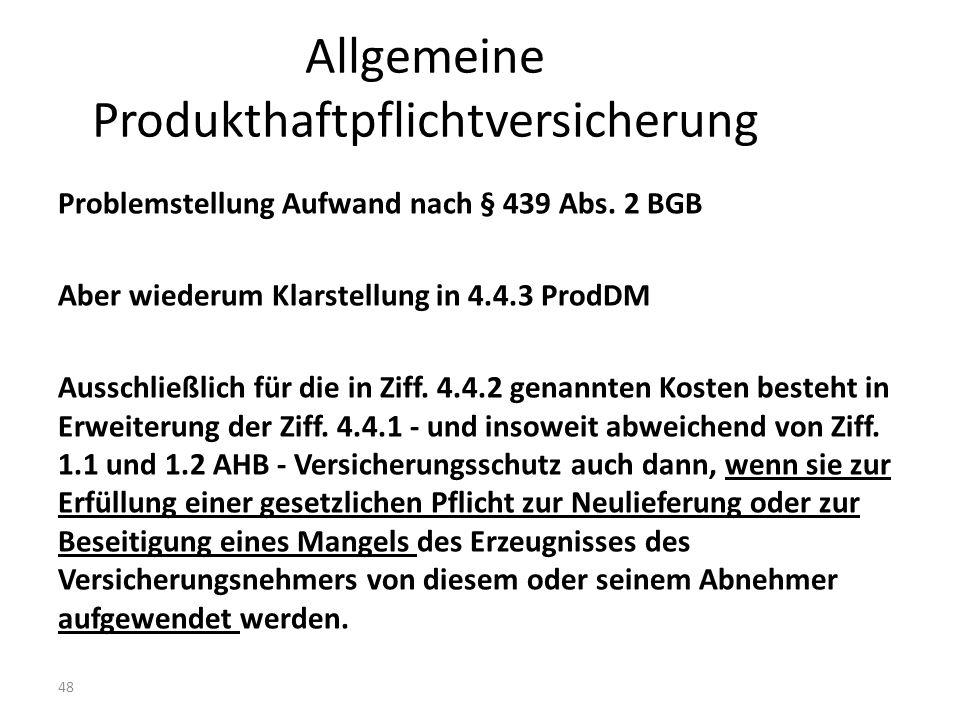 48 Allgemeine Produkthaftpflichtversicherung Problemstellung Aufwand nach § 439 Abs.
