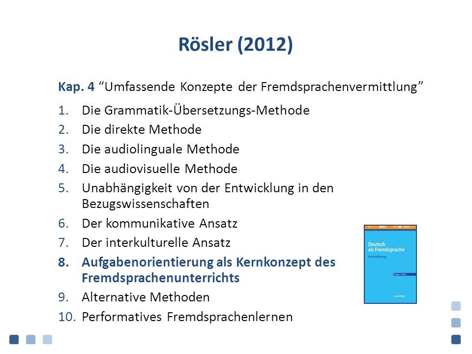 """Rösler (2012) Kap. 4 """"Umfassende Konzepte der Fremdsprachenvermittlung"""" 1.Die Grammatik-Übersetzungs-Methode 2.Die direkte Methode 3.Die audiolinguale"""