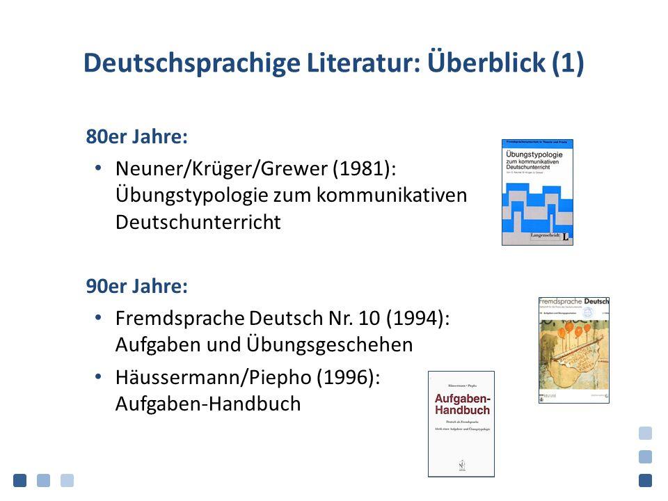 Deutschsprachige Literatur: Überblick (1) 80er Jahre: Neuner/Krüger/Grewer (1981): Übungstypologie zum kommunikativen Deutschunterricht 90er Jahre: Fremdsprache Deutsch Nr.