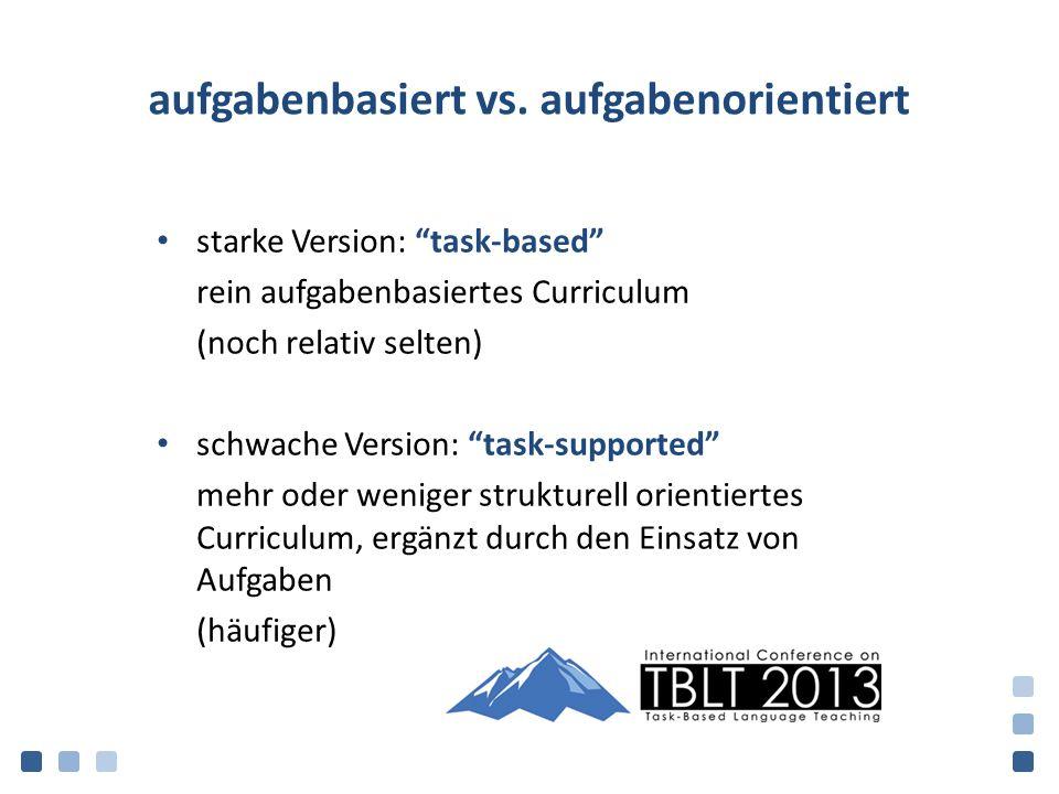 """aufgabenbasiert vs. aufgabenorientiert starke Version: """"task-based"""" rein aufgabenbasiertes Curriculum (noch relativ selten) schwache Version: """"task-su"""