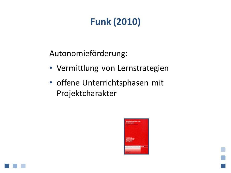 Funk (2010) Autonomieförderung: Vermittlung von Lernstrategien offene Unterrichtsphasen mit Projektcharakter