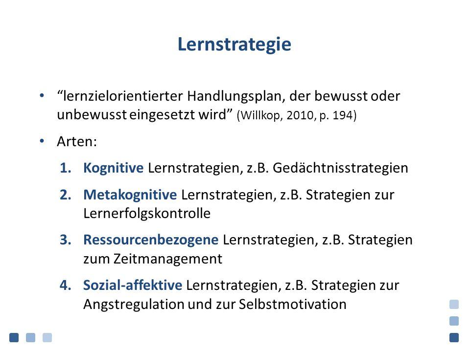 """Lernstrategie """"lernzielorientierter Handlungsplan, der bewusst oder unbewusst eingesetzt wird"""" (Willkop, 2010, p. 194) Arten: 1.Kognitive Lernstrategi"""