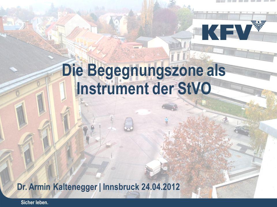 Die Begegnungszone als Instrument der StVO Dr. Armin Kaltenegger | Innsbruck 24.04.2012