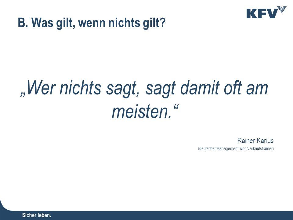 """B. Was gilt, wenn nichts gilt? """"Wer nichts sagt, sagt damit oft am meisten."""" Rainer Karius (deutscher Management- und Verkaufstrainer)"""