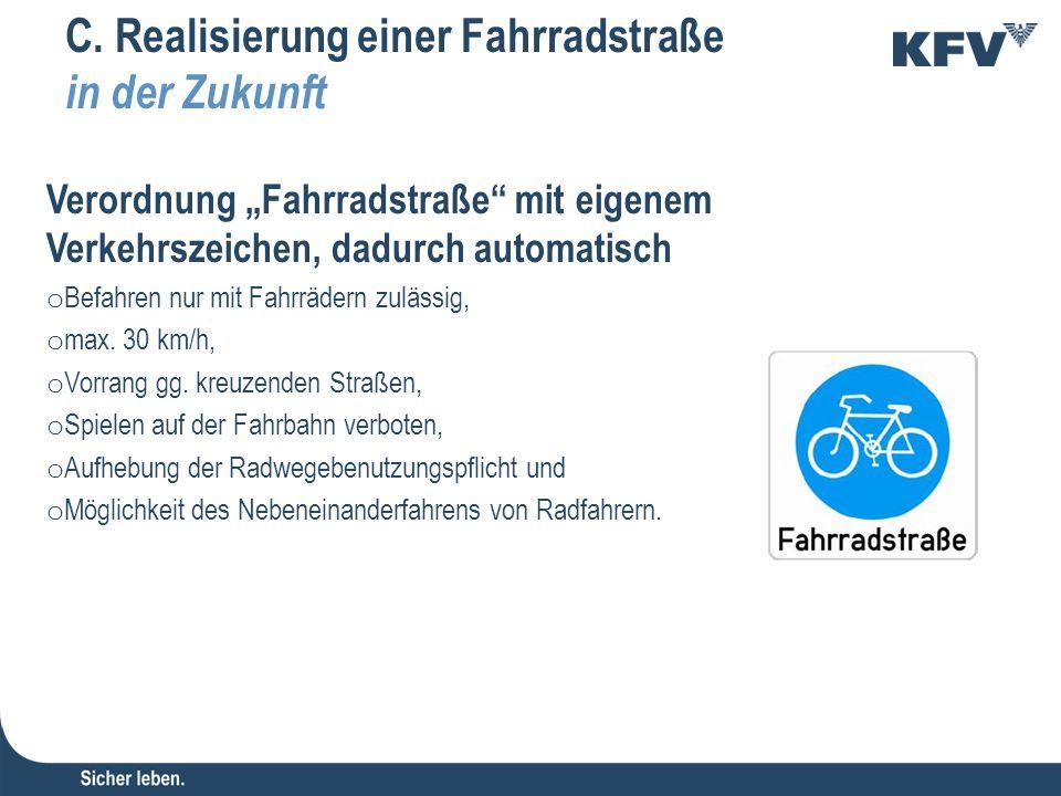 """C. Realisierung einer Fahrradstraße in der Zukunft Verordnung """"Fahrradstraße"""" mit eigenem Verkehrszeichen, dadurch automatisch o Befahren nur mit Fahr"""