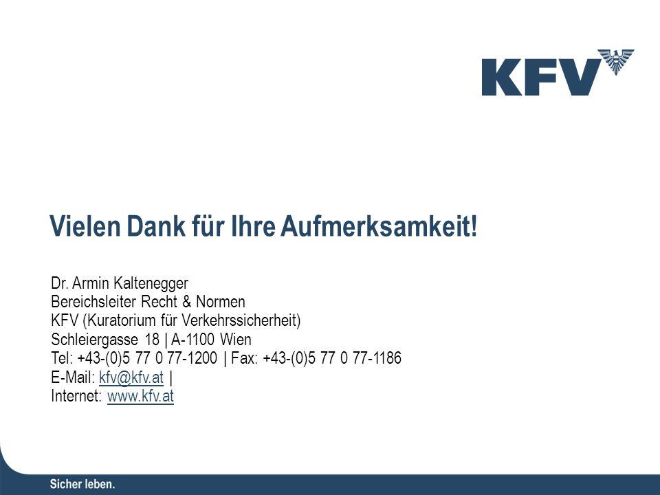 Vielen Dank für Ihre Aufmerksamkeit! Dr. Armin Kaltenegger Bereichsleiter Recht & Normen KFV (Kuratorium für Verkehrssicherheit) Schleiergasse 18 | A-