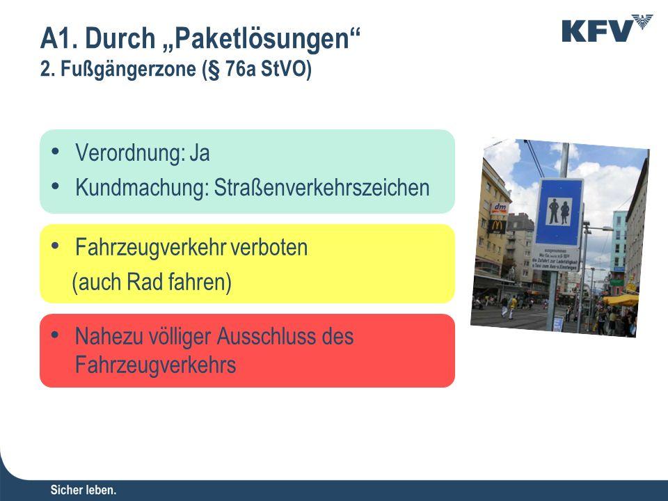 """A1. Durch """"Paketlösungen"""" 2. Fußgängerzone (§ 76a StVO) Verordnung: Ja Kundmachung: Straßenverkehrszeichen Nahezu völliger Ausschluss des Fahrzeugverk"""