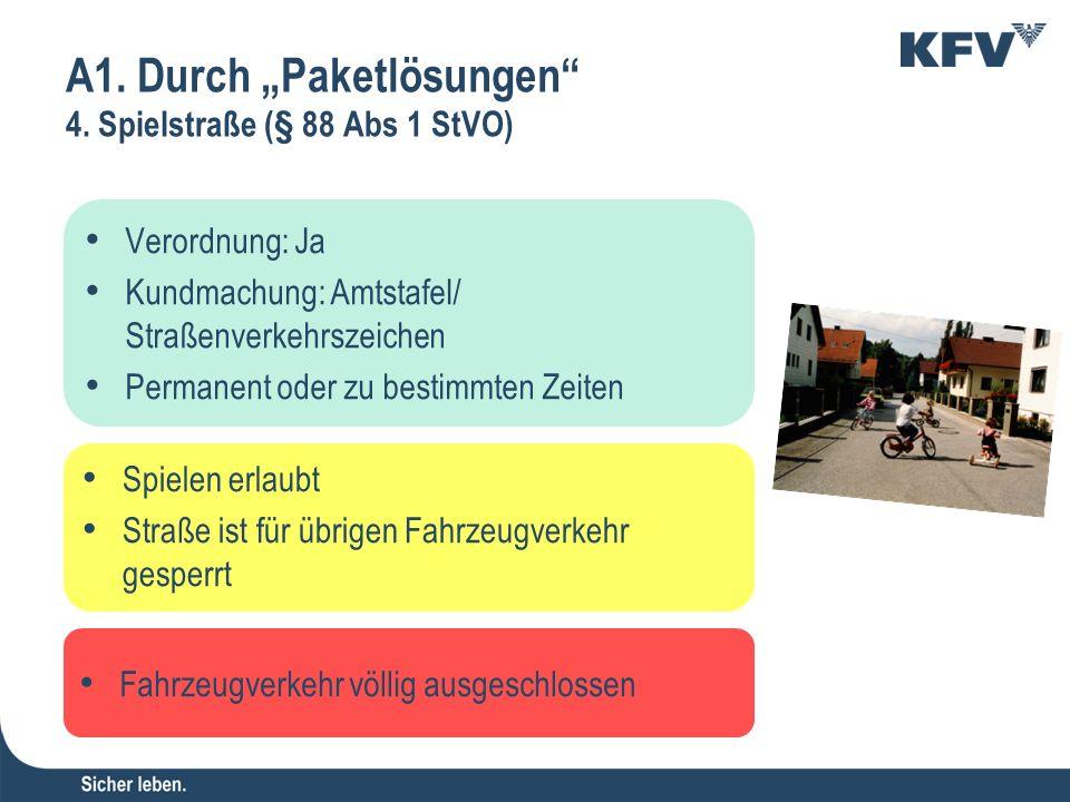 Verordnung: Ja Kundmachung: Amtstafel/ Straßenverkehrszeichen Permanent oder zu bestimmten Zeiten Fahrzeugverkehr völlig ausgeschlossen Spielen erlaub