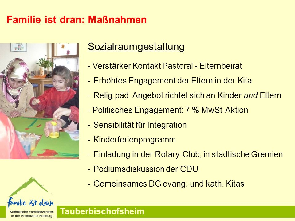 Tauberbischofsheim Sozialraumgestaltung - Verstärker Kontakt Pastoral - Elternbeirat -Erhöhtes Engagement der Eltern in der Kita -Relig.päd. Angebot r