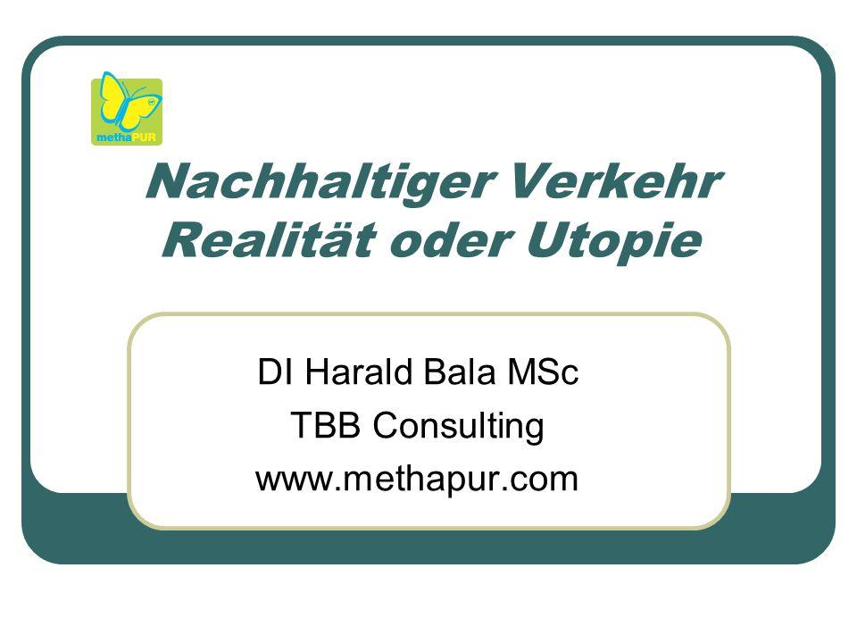 Nachhaltiger Verkehr Realität oder Utopie DI Harald Bala MSc TBB Consulting www.methapur.com