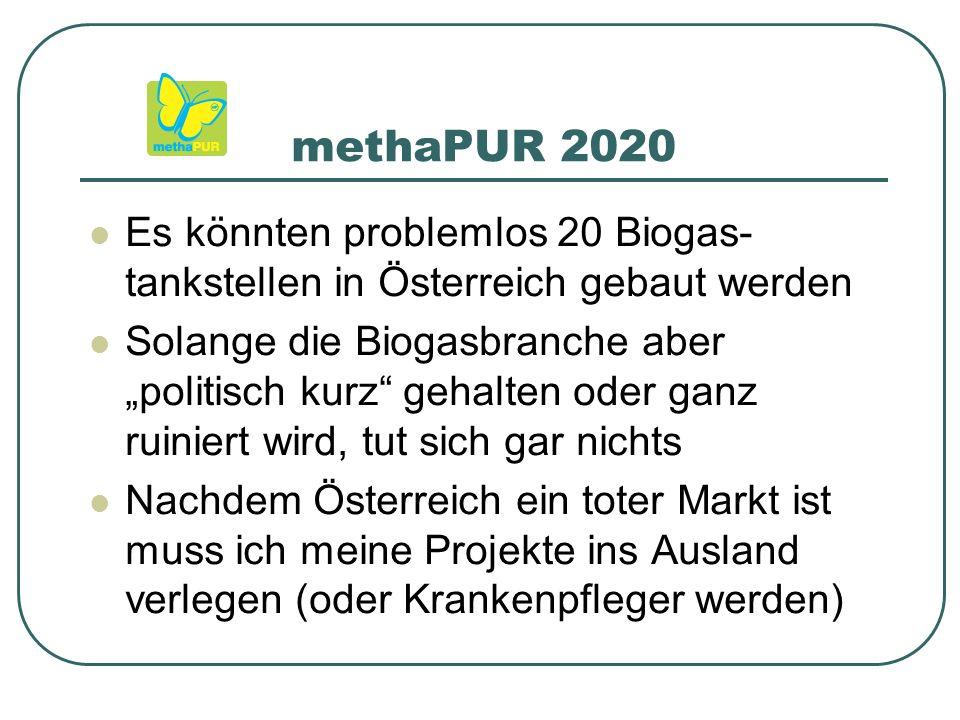 """methaPUR 2020 Es könnten problemlos 20 Biogas- tankstellen in Österreich gebaut werden Solange die Biogasbranche aber """"politisch kurz gehalten oder ganz ruiniert wird, tut sich gar nichts Nachdem Österreich ein toter Markt ist muss ich meine Projekte ins Ausland verlegen (oder Krankenpfleger werden)"""