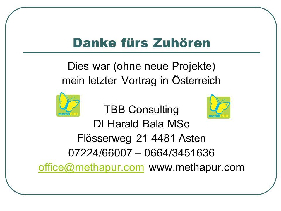 Danke fürs Zuhören Dies war (ohne neue Projekte) mein letzter Vortrag in Österreich TBB Consulting DI Harald Bala MSc Flösserweg 21 4481 Asten 07224/66007 – 0664/3451636 office@methapur.comoffice@methapur.com www.methapur.com