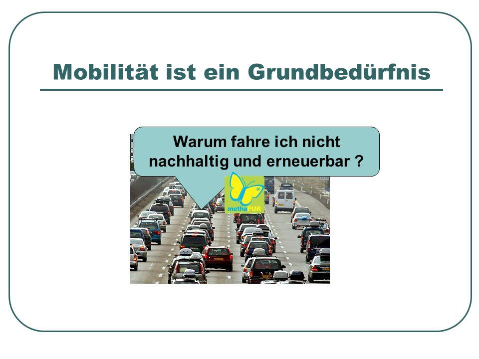 Mobilität ist ein Grundbedürfnis Warum fahre ich nicht nachhaltig und erneuerbar