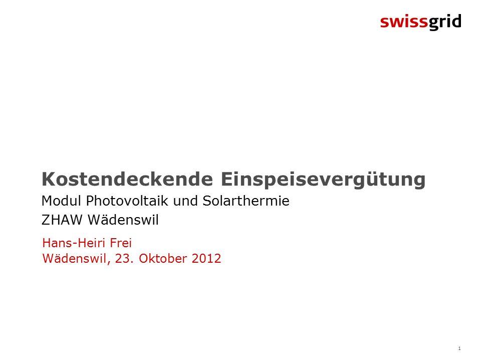 1 Kostendeckende Einspeisevergütung Modul Photovoltaik und Solarthermie ZHAW Wädenswil Hans-Heiri Frei Wädenswil, 23.