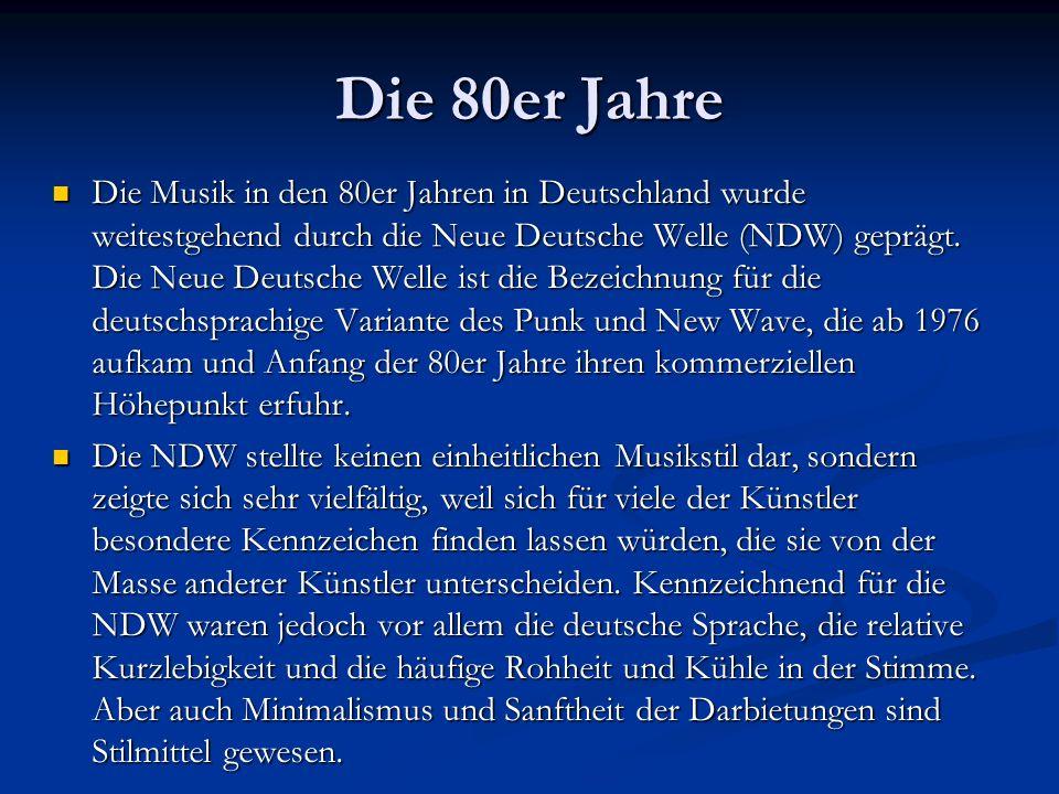 Die 80er Jahre Die Musik in den 80er Jahren in Deutschland wurde weitestgehend durch die Neue Deutsche Welle (NDW) geprägt.