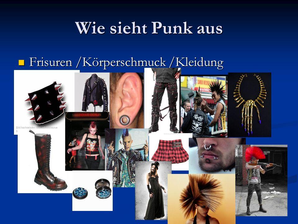 Wie sieht Punk aus Frisuren /Körperschmuck /Kleidung Frisuren /Körperschmuck /Kleidung
