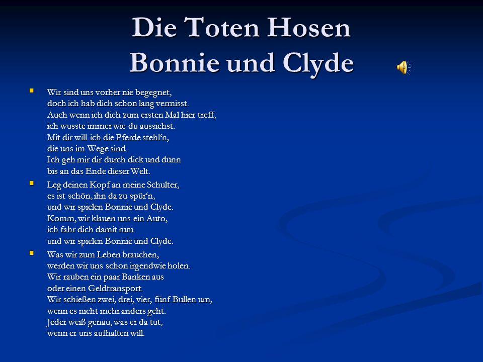 Die Toten Hosen Bonnie und Clyde Wir sind uns vorher nie begegnet, doch ich hab dich schon lang vermisst.