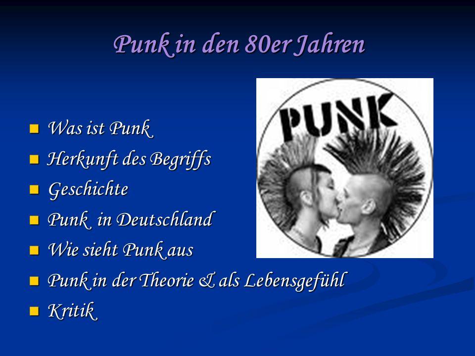 Punk in den 80er Jahren Was ist Punk Was ist Punk Herkunft des Begriffs Herkunft des Begriffs Geschichte Geschichte Punk in Deutschland Punk in Deutschland Wie sieht Punk aus Wie sieht Punk aus Punk in der Theorie & als Lebensgefühl Punk in der Theorie & als Lebensgefühl Kritik Kritik