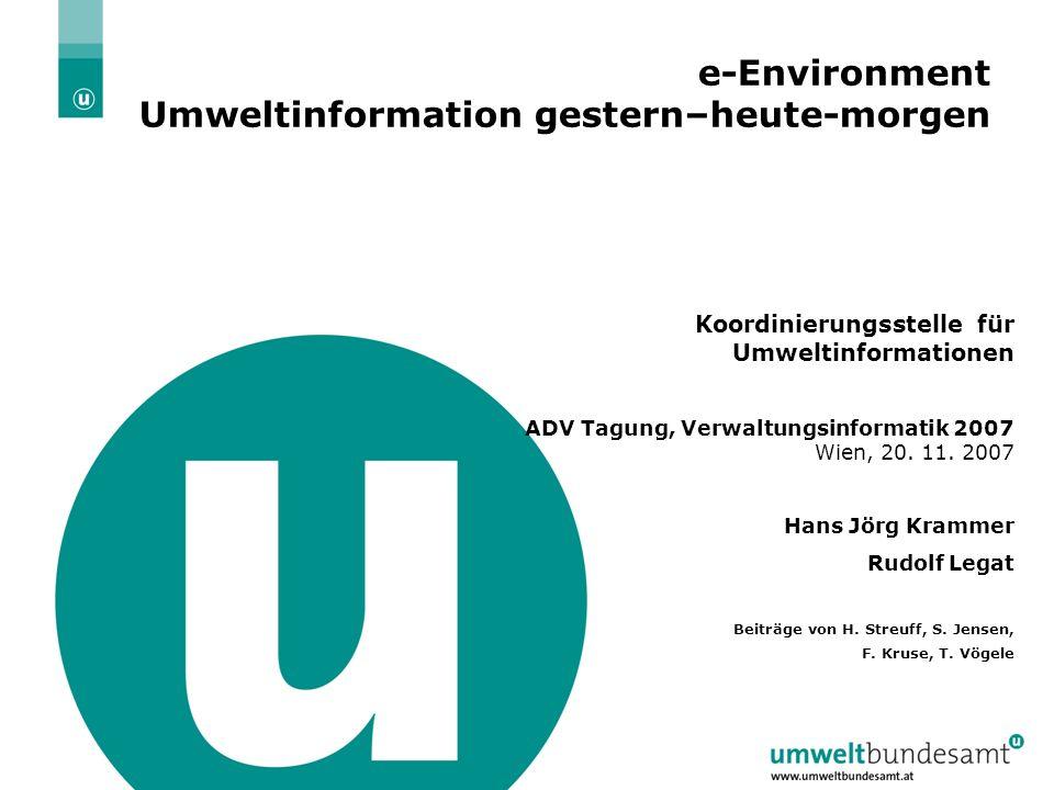 29.05.2016| Folie 1 e-Environment Umweltinformation gestern–heute-morgen Koordinierungsstelle für Umweltinformationen ADV Tagung, Verwaltungsinformatik 2007 Wien, 20.