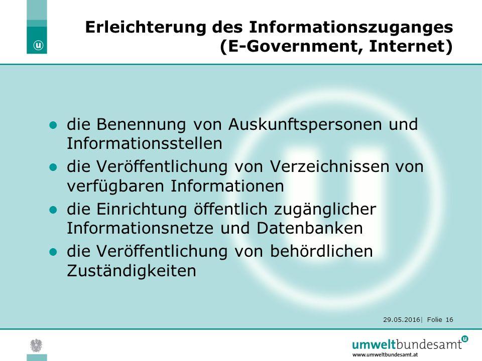 29.05.2016| Folie 16 Erleichterung des Informationszuganges (E-Government, Internet) die Benennung von Auskunftspersonen und Informationsstellen die Veröffentlichung von Verzeichnissen von verfügbaren Informationen die Einrichtung öffentlich zugänglicher Informationsnetze und Datenbanken die Veröffentlichung von behördlichen Zuständigkeiten