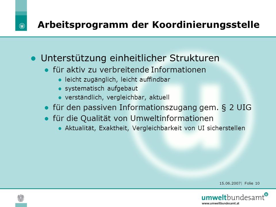 15.06.2007| Folie 10 Arbeitsprogramm der Koordinierungsstelle Unterstützung einheitlicher Strukturen für aktiv zu verbreitende Informationen leicht zu