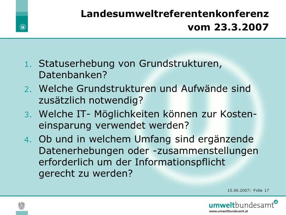 15.06.2007| Folie 17 Landesumweltreferentenkonferenz vom 23.3.2007 1. Statuserhebung von Grundstrukturen, Datenbanken? 2. Welche Grundstrukturen und A