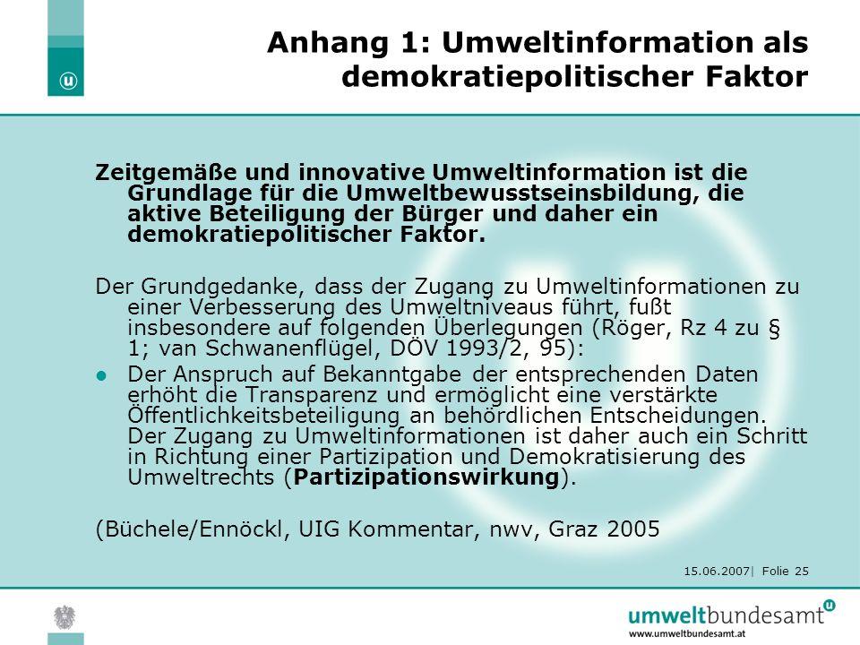 15.06.2007| Folie 25 Anhang 1: Umweltinformation als demokratiepolitischer Faktor Zeitgemäße und innovative Umweltinformation ist die Grundlage für di