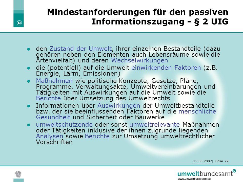 15.06.2007| Folie 29 Mindestanforderungen für den passiven Informationszugang - § 2 UIG den Zustand der Umwelt, ihrer einzelnen Bestandteile (dazu geh