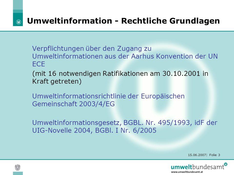 15.06.2007| Folie 3 Umweltinformation - Rechtliche Grundlagen Verpflichtungen über den Zugang zu Umweltinformationen aus der Aarhus Konvention der UN