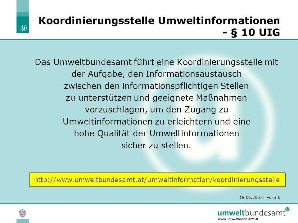 15.06.2007| Folie 6 Koordinierungsstelle Umweltinformationen - § 10 UIG Das Umweltbundesamt führt eine Koordinierungsstelle mit der Aufgabe, den Infor