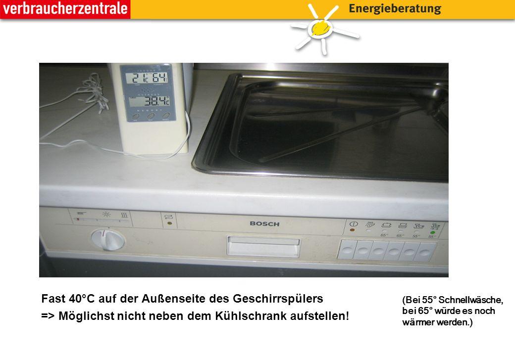 Fast 40°C auf der Außenseite des Geschirrspülers => Möglichst nicht neben dem Kühlschrank aufstellen.