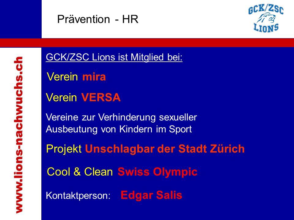 Traktanden Prävention - HR GCK/ZSC Lions ist Mitglied bei: Verein mira Verein VERSA Vereine zur Verhinderung sexueller Ausbeutung von Kindern im Sport Projekt Unschlagbar der Stadt Zürich Kontaktperson: Edgar Salis Cool & Clean Swiss Olympic