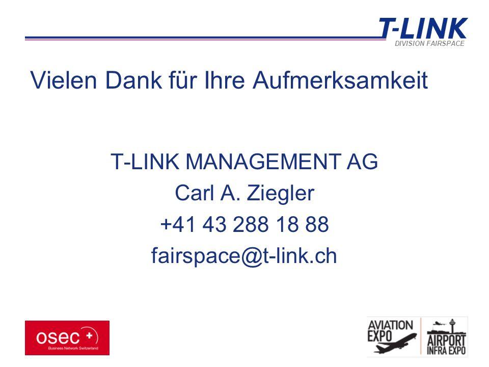 DIVISION FAIRSPACE Vielen Dank für Ihre Aufmerksamkeit T-LINK MANAGEMENT AG Carl A.
