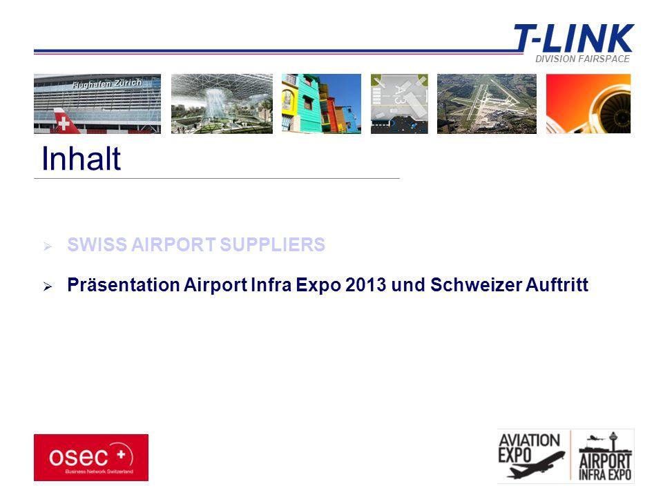 DIVISION FAIRSPACE Inhalt  SWISS AIRPORT SUPPLIERS  Präsentation Airport Infra Expo 2013 und Schweizer Auftritt
