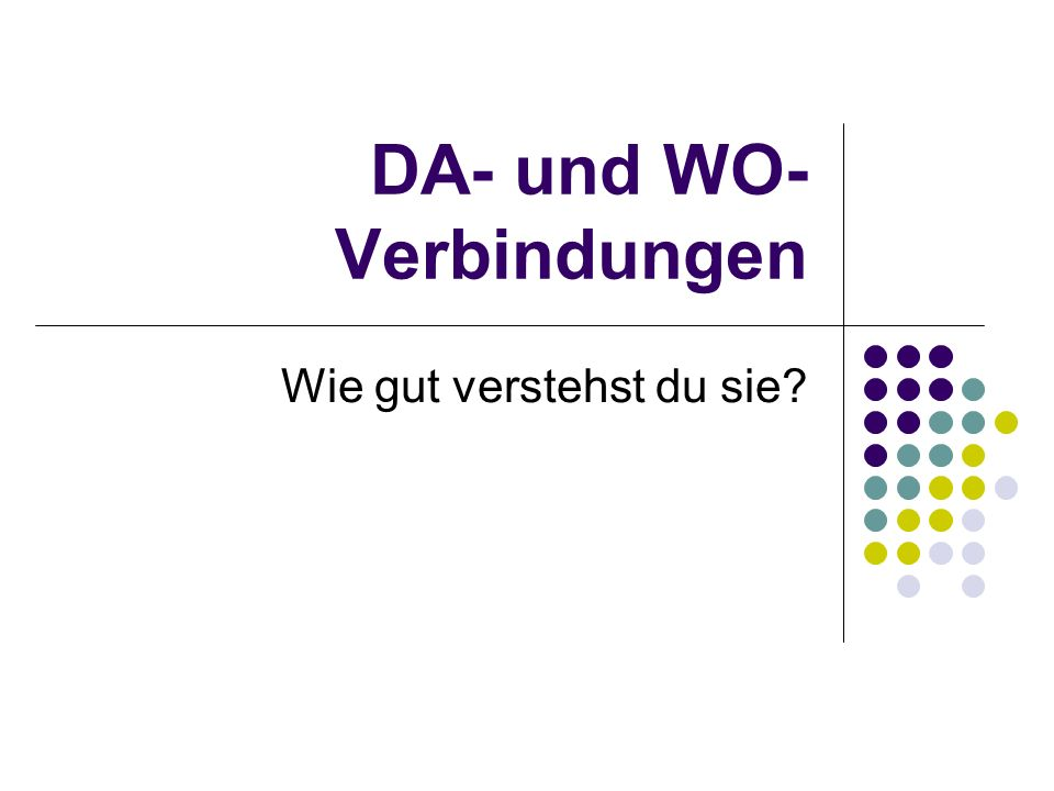 DA- und WO- Verbindungen Wie gut verstehst du sie?