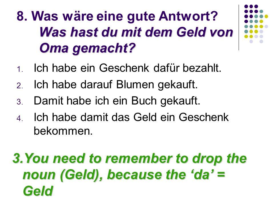 Was hast du mit dem Geld von Oma gemacht? 8. Was wäre eine gute Antwort? Was hast du mit dem Geld von Oma gemacht? 1. Ich habe ein Geschenk dafür beza